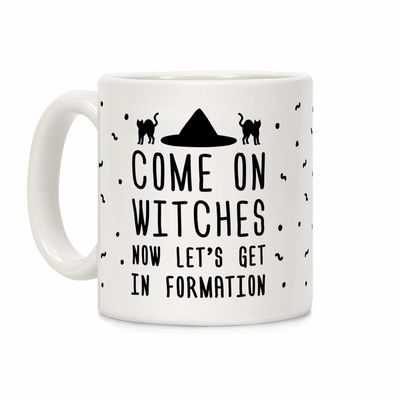 Come On Witches Now Let's Get In Formation Ceramic Coffee Mug $14.99 �œ�Handcrafted in the USA! �œ�