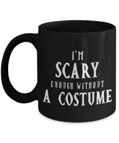 I'm Scary Enough Without A Costume Halloween $16.95