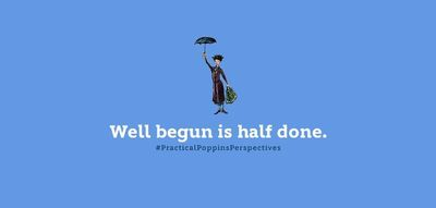 We live by the wisdom and wit of Mary Poppins.
