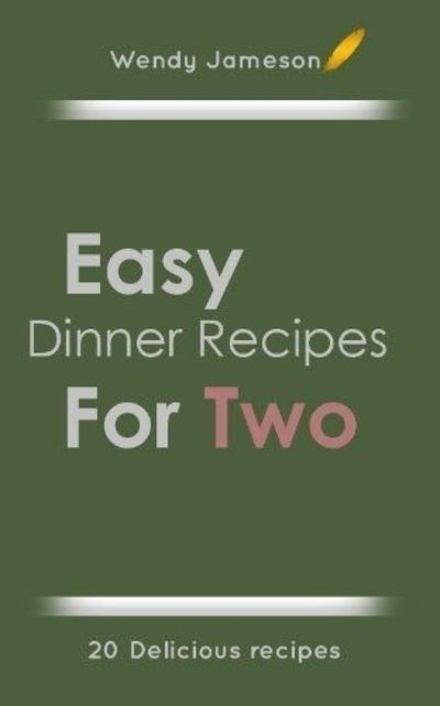 20 easy dinner recipes for two by wendy jameson easy for Easy things to make for dinner for two