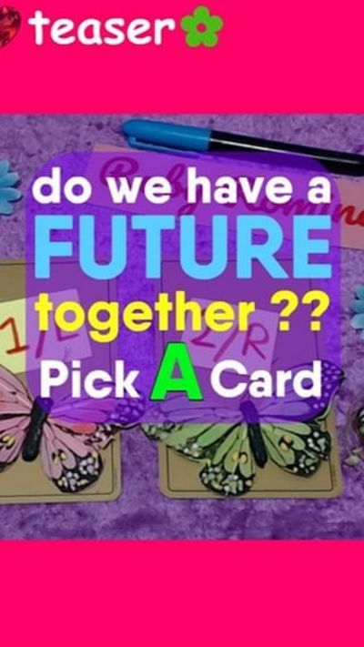 DO WE HAVE A FUTURE TOGETHER ? TIMELESS PICK A CARD READING