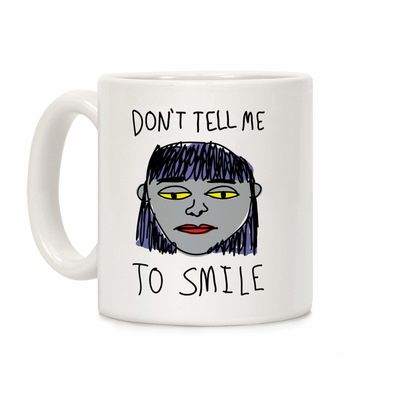 Who do you know who would love this? Don't Tell Me To Smile Ceramic Coffee Mug Handcrafted in the USA! $14.99