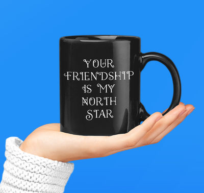 Gift For Best Friend - Your Friendship Is My North Star Black Coffee Mug - Tea Cup For Bestie $24.95
