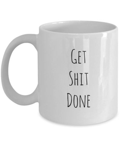 Get Shit Done A Sarcastic and maybe a little Rude Ceramic Coffee Mug gift, funny and humorous, $18.95