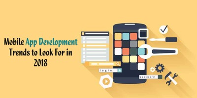 Mobile App Development Trends to Look For in 2018