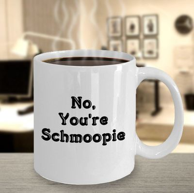 Anniversary gift - no youre schmoopie coffee mug - birthday present for girlfriend boyfriend husband wife partner $15.95