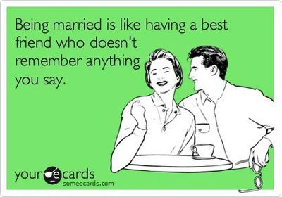 Being married is like having a best friend who doesn't remember anything you say. | Anniversary Ecard