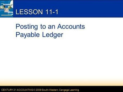 CENTURY 21 ACCOUNTING © 2009 South-Western, Cengage Learning LESSON 11-1 Posting to an Accounts Payable Ledger.>