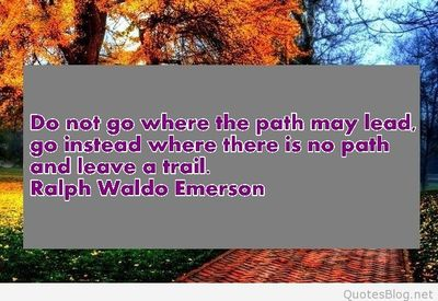 Do not go where the path may lead