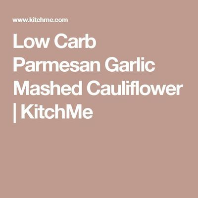 Low Carb Parmesan Garlic Mashed Cauliflower | KitchMe