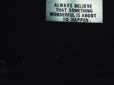 """always believe that something wonderful is about to happen"""