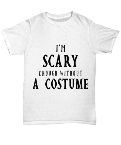 I'm Scary Enough Without A Costume Halloween Light Unisex T-Shirt $20.95