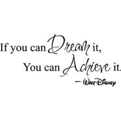 Google Image Result for http://cn1.kaboodle.com/img/c/0/0/17c/0/AAAADPpsNygAAAAAAXwKNw/if-you-can-dream-it-you-can-achieve-it-walt-disney-wall-art-wall-sayings-5.jpg%3Fv%3D1314250921000