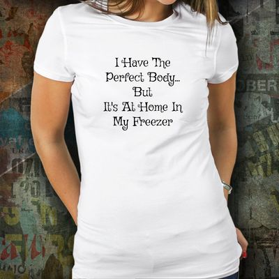 Perfect Body, tee, tshirt, murder, beauty, funny, Clothing, halloween, humor, freezer, home, cryptic, homicide, comedy $25.95