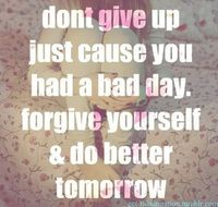 Don't give up just because you had a bad day. Forgive yourself & do better. #fitness #health #quotes
