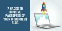7 Hacks to Improve PageSpeed of Your WordPress Blog