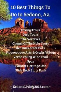 10 BEST THINGS TO DO IN SEDONA AZ. Sedona is the world's most beautiful place to live with breathtaking views of red rocks that inspire, soothe, uplift, and recharge your life. Enjoy some of the world's finest hiking trails, golf courses, spas, ar...