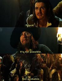 """The Curse of the Black Pearl: """"Jack!"""" """"It's not possible!"""" """"Not probable."""""""