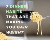 Dinner Habits That Make You Gain Weight, don't watch TV or make it your biggest meal or eat right before bed and more...