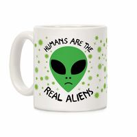 Humans Are The Real Aliens Ceramic Coffee Mug $15.99 �œ� Handcrafted in USA! �œ� Support American Artisans
