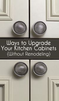 Ways to Upgrade Your Kitchen Cabinets Without Remodeling
