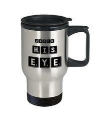Under his eye stainless travel mug - handmaid inspire coffee cup $27.95