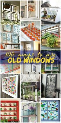 100 Ways to Recycle Old Windows! All kinds of windows, all kinds of projects