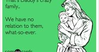 Beyond true in our family! I like to think my hubby isn't related to them either! Lol!
