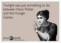 Twilight was just something to do between Harry Potter and the Hunger Games. #thehungergames