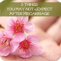 There is not always an open dialogue for what happens after miscarriage, here are 5 things you may not have expected, but could happen.