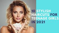 10 Stylish Haircuts For Teenage Girls In 2021