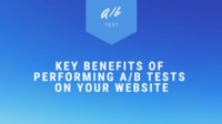Key Benefits of Performing A/B Tests on Your Website