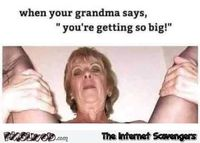 when your grandma says You're getting so big funny meme #funny #meme #humor #adulthumor #PMSLweb