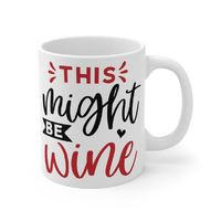 Ceramic Mug, Graphic & Saying - This Might Be Wine. This 11oz. mug keeps beverages warm and makes a great forever gift!