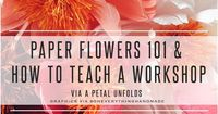 Hi, beautiful friends and welcome to Paper Flowers 101 & How to Teach a Workshop. I hope you followed along with my Paper Flowers 101 Series if you haven't make