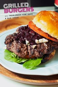 Grilled Burgers with Troublemaker Wine Sauce + Blue Cheese