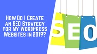 How Do I Create an SEO Strategy for My WordPress Websites in 2019?