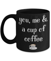 Wife Gifts For Wedding - Gifts For A Wife - 11 Oz Mug - Black Mug - You Me And A Cup Of Coffee $16.95