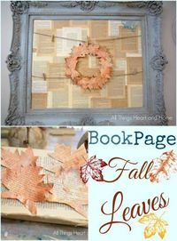 There are lots of things you can do with these pretty book page fall leaves�€� I mean�€�book pages and fall leaves�€�how scrumptious is that? The old pages give them