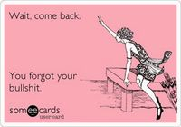 Funny Ecards , this is probably my all time favorite Ecard. I say it daily.
