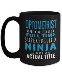 Best Optometrist Gifts For Woman - Eye Doctor Gifts - 15oz Eye Doctor Coffee Mug - Funny Eye Doctor Mug - Optometrist Only Because Full Time Superskilled Ninja Is Not An Actual Title $19.95