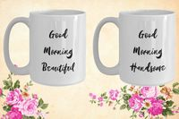 Good morning beautiful good morning handsome White Ceramic Coffee Mug |Wedding Gift | Engagement Gift | Anniversary| Newly Weds| Couple $17.95