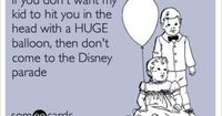 If you don't want my kid to hit you in the head with a HUGE balloon, then don't come to the Disney parade.