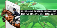 Must-Have Features in Online Horse Racing Betting App visit: https://www.brsoftech.com/blog/online-horse-racing-betting-app/