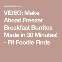 VIDEO: Make Ahead Freezer Breakfast Burritos Made in 30 Minutes! - Fit Foodie Finds