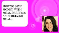 SAVE MONEY: MEAL PREPPING AND FREEZER MEALS.