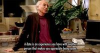 A date is an experience you have with another person that makes you appreciate being alone - 17 Times We Could Totally Relate To Larry David