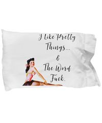 I like pretty things. and the word fuck dirty rude vulgar pillow case gag gift| batchelor party |... $19.95