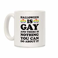 Halloween Is Gay And There Is Nothing You Can Do About It Ceramic Coffee Mug $14.99 �œ�Handcrafted in the USA! �œ�
