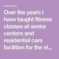 Over the years I have taught fitness classes at senior centers and residential care facilities for the elderly. These exercises integrate safe and effective met
